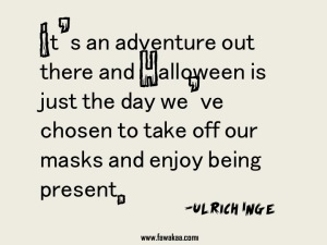Its an adventure out there - Halloween quote